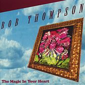 Play & Download The Magic In Your Heart by Bob Thompson | Napster
