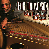 Play & Download Ev'ry Time I Feel The Spirit by Bob Thompson | Napster