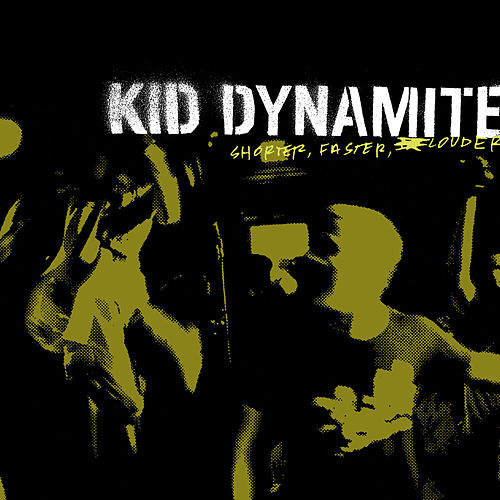 Shorter, Faster, Louder by Kid Dynamite
