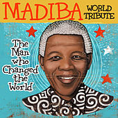 Madiba: The Man Who Changed the World (World Tribute) by Various Artists