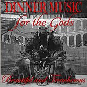 Play & Download Beautiful and Treacherous by Dinner Music for the Gods | Napster