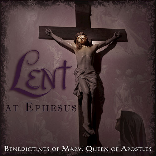 Play & Download Lent At Ephesus by Benedictines Of Mary | Napster