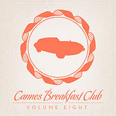 Cannes Breakfast Club Volume Eight by Various Artists