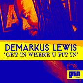 Play & Download Get In Where U FIt In by Demarkus Lewis | Napster