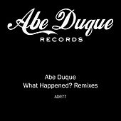 Play & Download What Happened? Remixes by Abe Duque | Napster