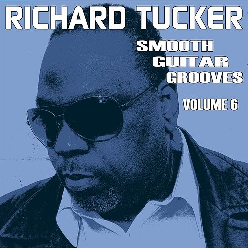 Play & Download Smooth Guitar Grooves, Vol. Six by Richard Tucker | Napster