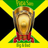 Play & Download Big & Bad by Papa San | Napster