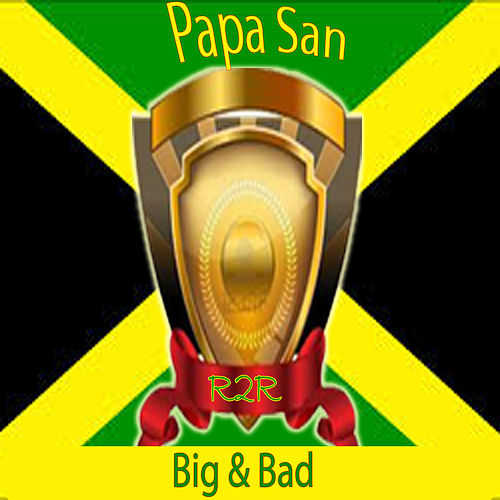 Big & Bad by Papa San
