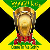 Come to Me Softly by Johnny Clarke