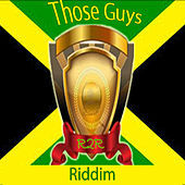 Play & Download Those Guys Riddim by Various Artists | Napster