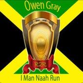 I Man Naah Run by Owen Gray