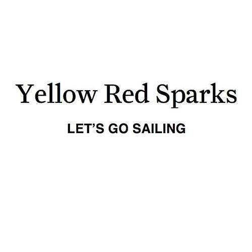 Let's Go Sailing by Yellow Red Sparks