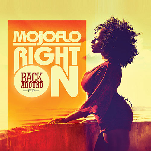 Play & Download Right On! (Back Around) by Mojoflo | Napster
