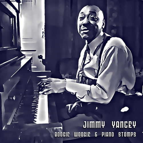 Play & Download Boogie Woogie & Piano Stomps by Jimmy Yancey | Napster