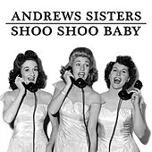 Play & Download Shoo Shoo Baby by The Andrews Sisters | Napster