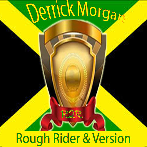 Play & Download Rough Rider & Version by Derrick Morgan | Napster