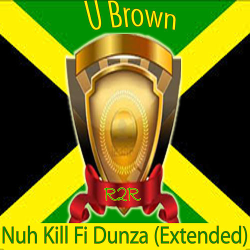 Play & Download Nuh Kill Fi Dunza (Extended) by U-Brown | Napster