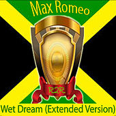 Play & Download Wet Dream (Extended Version) by Max Romeo | Napster