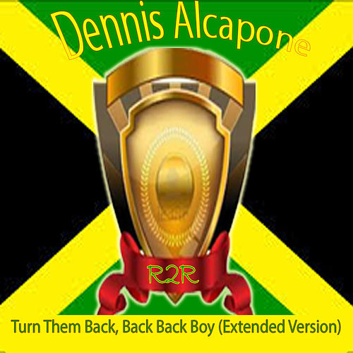 Play & Download Turn Them Back, Back Back Boy (Extended Version) by Dennis Alcapone | Napster