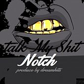 Play & Download Talk My Shit by Notch | Napster