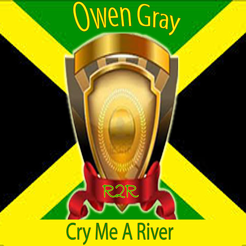Play & Download Cry Me a River by Owen Gray | Napster