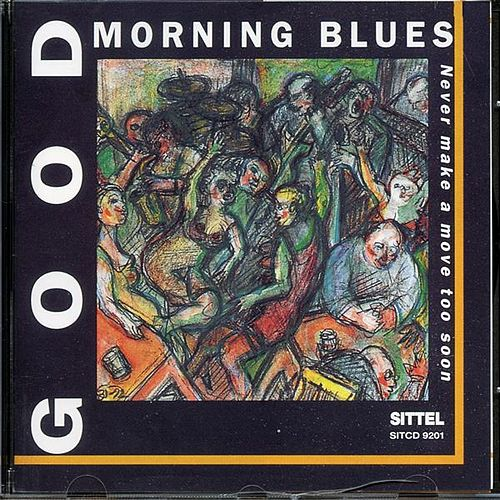 Play & Download Never Make A Move Too Soon by Good Morning Blues | Napster