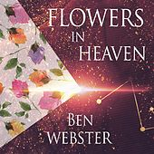 Flowers In Heaven von Ben Webster