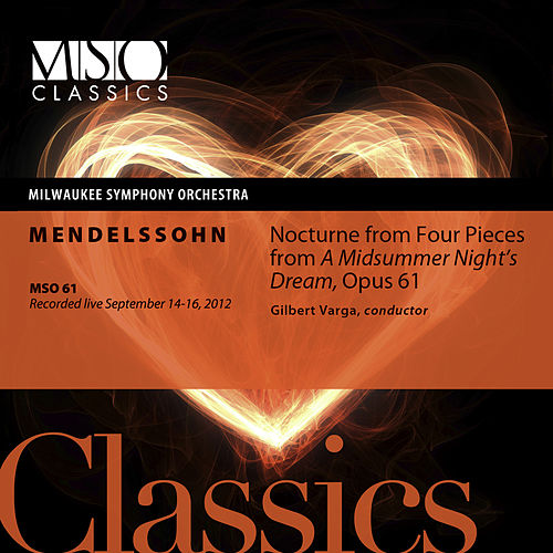 Play & Download Mendelssohn: Nocturne from Four Pieces from A Midsummer Night's Dream, Op. 61 (Live) by Milwaukee Symphony Orchestra | Napster