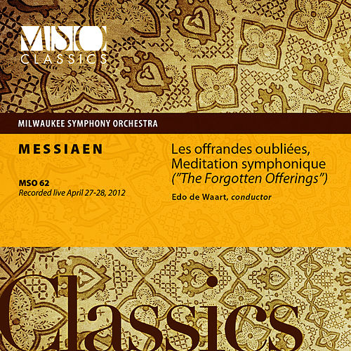 Play & Download Messiaen: Les offrandes oubliées, Meditation symphonique  (Live) by Milwaukee Symphony Orchestra | Napster