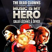 Play & Download Music Is My Hero (feat. Gallo Locknez & Devize) by The Dead Clowns | Napster