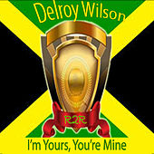 I'm Yours, You're Mine by Delroy Wilson