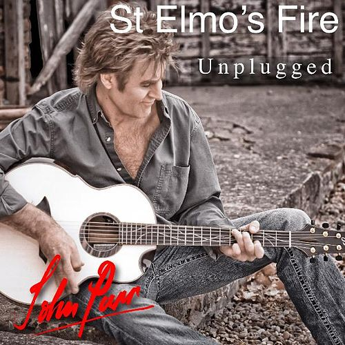 Play & Download St Elmo's Fire (Unplugged) by John Parr | Napster