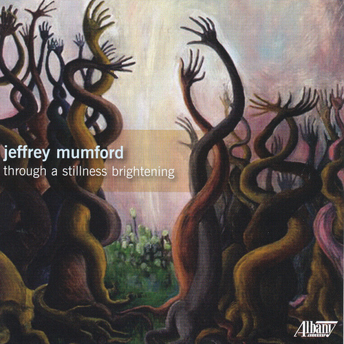 Play & Download Jeffrey Mumford: Through a stillness brightening by Various Artists | Napster