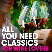 All You Need Classics: For Wine Lovers by Various Artists