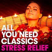 All You Need Classics: Stress Relief by Various Artists