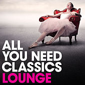 Play & Download All You Need Classics: Lounge by Various Artists | Napster