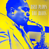 Play & Download Bird Plays the Blues by Charlie Parker | Napster