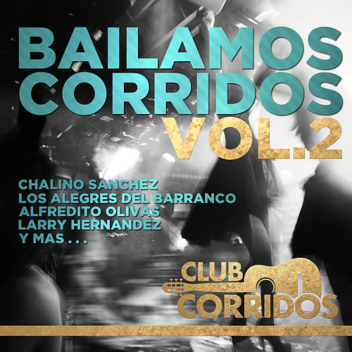 Play & Download Bailamos Corridos Vol. 2: Chalino Sanchez, Los Alegres del Barranco, Alfredito Olivas, Larry Hernandez y Mas . . . Presentado por Club Corridos by Various Artists | Napster