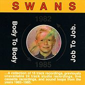 Play & Download Body To Body Job To Job by Swans | Napster