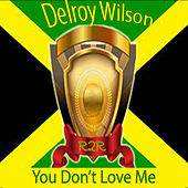 You Don't Love Me by Delroy Wilson