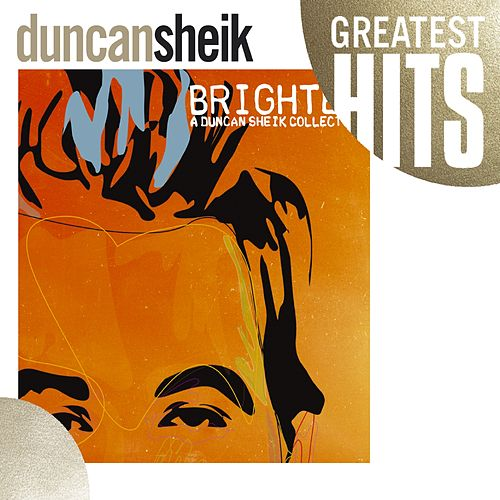 Play & Download Greatest Hits - Brighter: A Duncan Sheik Collection by Duncan Sheik | Napster