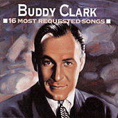Play & Download 16 Most Requested Songs by Buddy Clark (Jazz) | Napster