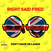 Don't Make Me Laugh by Right Said Fred