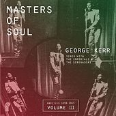 Play & Download Masters of Soul: George Kerr - Sings With the Imperials & the Serenaders, Vol. 3 by Various Artists | Napster