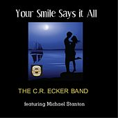 Play & Download Your Smile Says It All   (feat. Michael Stanton) by The C.R. Ecker Band | Napster