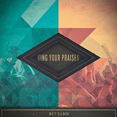 Play & Download Sing Your Praises (feat. Har Megiddo) by Matt Gilman | Napster