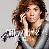 Play & Download I Dont Wanna Break by Christina Perri | Napster