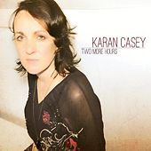 Play & Download Two More Hours by Karan Casey | Napster