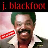 J. Blackfoot Refreshed by J. Blackfoot