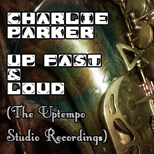 Play & Download Up. Fast & Loud (The Uptempo Studio Recordings) by Charlie Parker | Napster